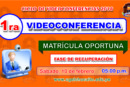 1º VIDEOCONFERENCIA: MATRÍCULA OPORTUNA (Fase de Recuperación)